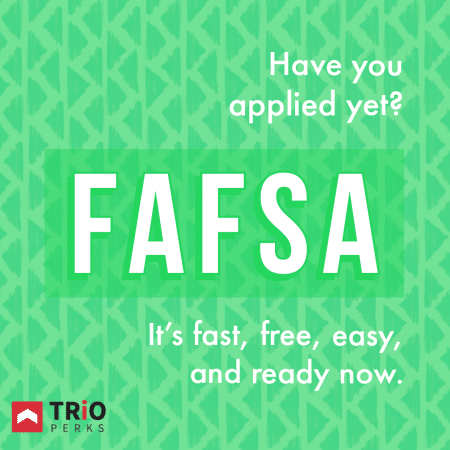 FAFSA. Have you applied yet?