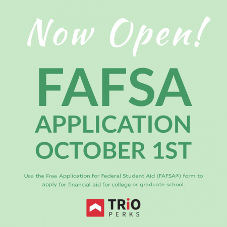 FAFSA Application now open. October 1