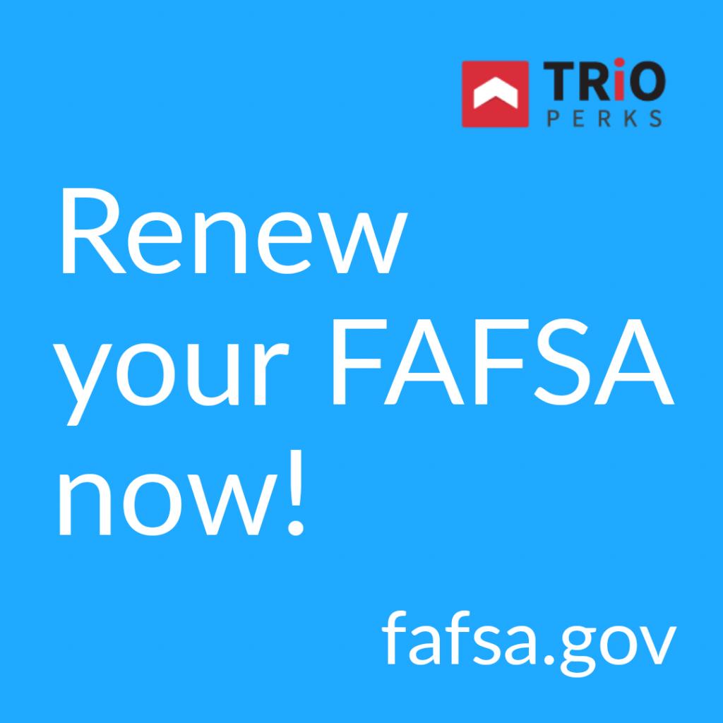 renew your FAFSA now! fafsa.gov